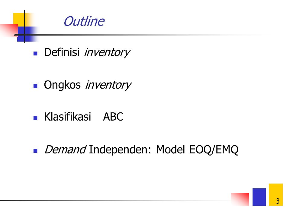 Outline Definisi inventory Ongkos inventory Klasifikasi ABC