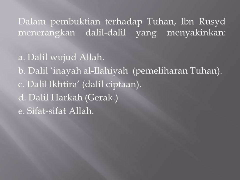 Dalam pembuktian terhadap Tuhan, Ibn Rusyd menerangkan dalil-dalil yang menyakinkan: a.