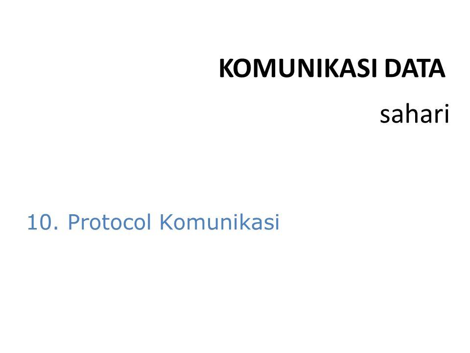 KOMUNIKASI DATA sahari 10. Protocol Komunikasi