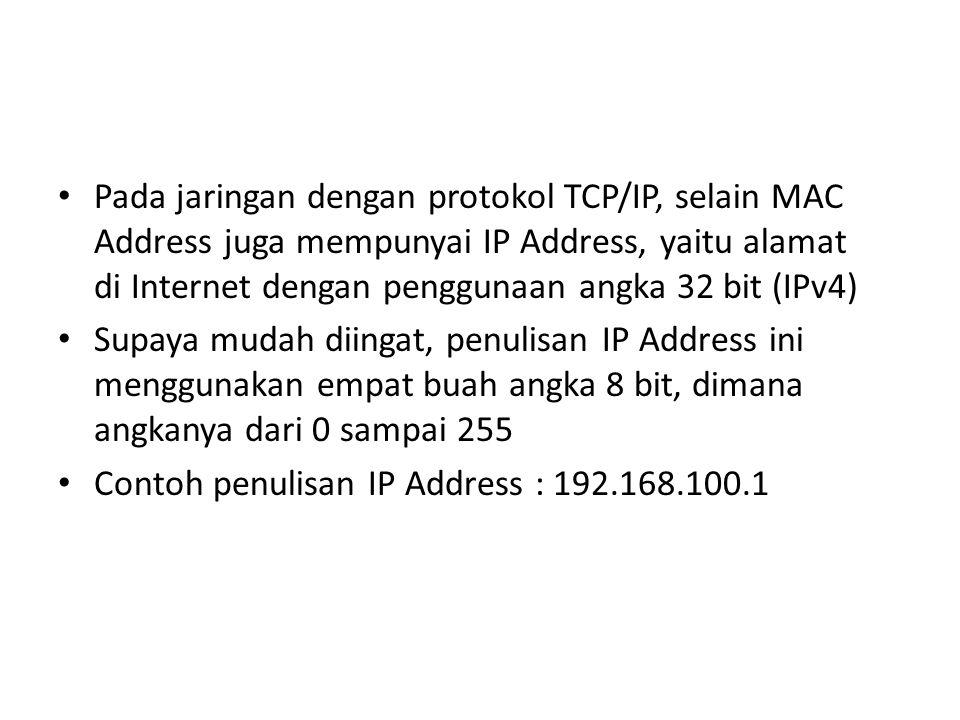 Pada jaringan dengan protokol TCP/IP, selain MAC Address juga mempunyai IP Address, yaitu alamat di Internet dengan penggunaan angka 32 bit (IPv4)