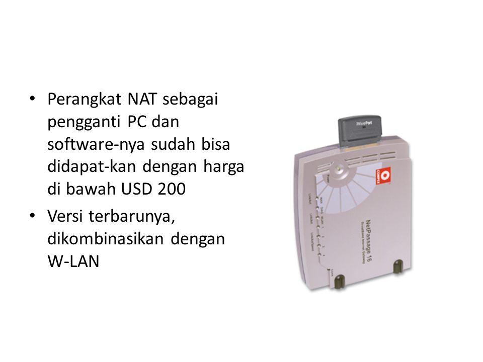 Perangkat NAT sebagai pengganti PC dan software-nya sudah bisa didapat-kan dengan harga di bawah USD 200