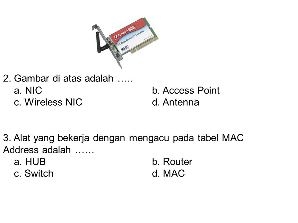 2. Gambar di atas adalah ….. a. NIC b. Access Point. c. Wireless NIC d. Antenna.