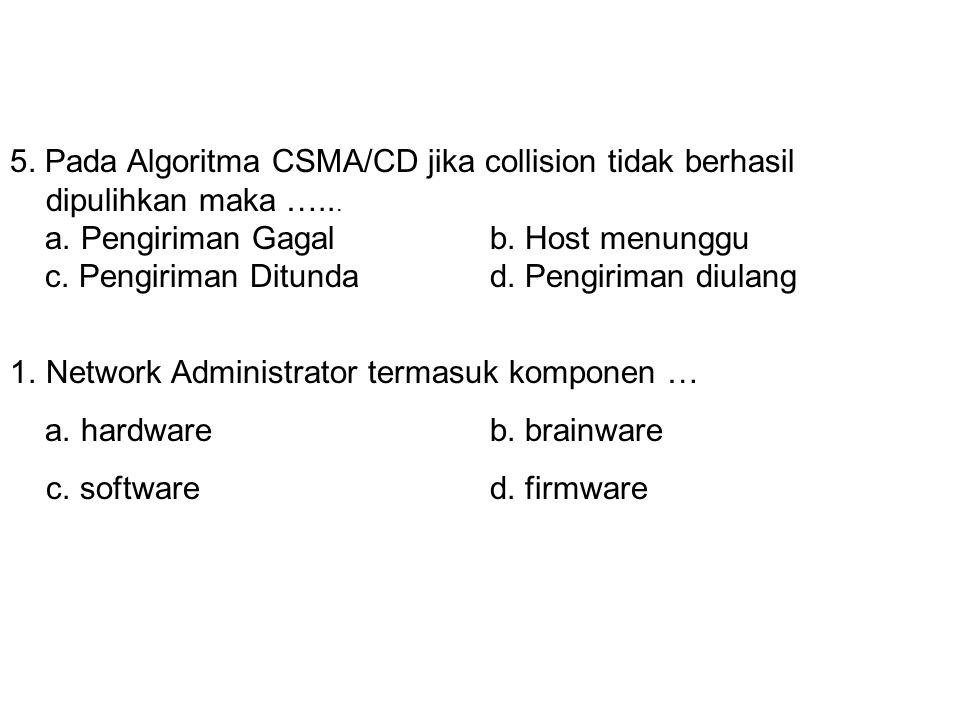 5. Pada Algoritma CSMA/CD jika collision tidak berhasil dipulihkan maka …...