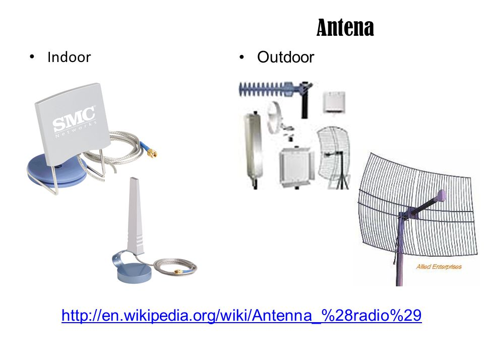 Antena Indoor Outdoor http://en.wikipedia.org/wiki/Antenna_%28radio%29