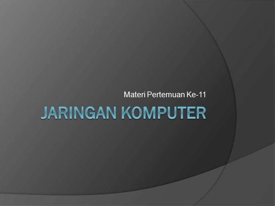 Materi Pertemuan Ke-11 Jaringan komputer