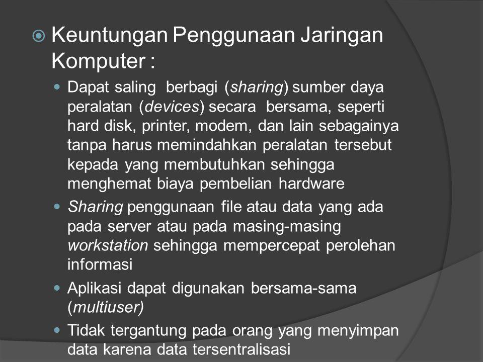 Keuntungan Penggunaan Jaringan Komputer :