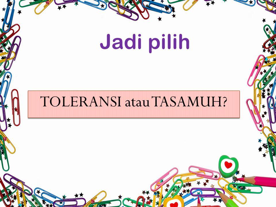 TOLERANSI atau TASAMUH