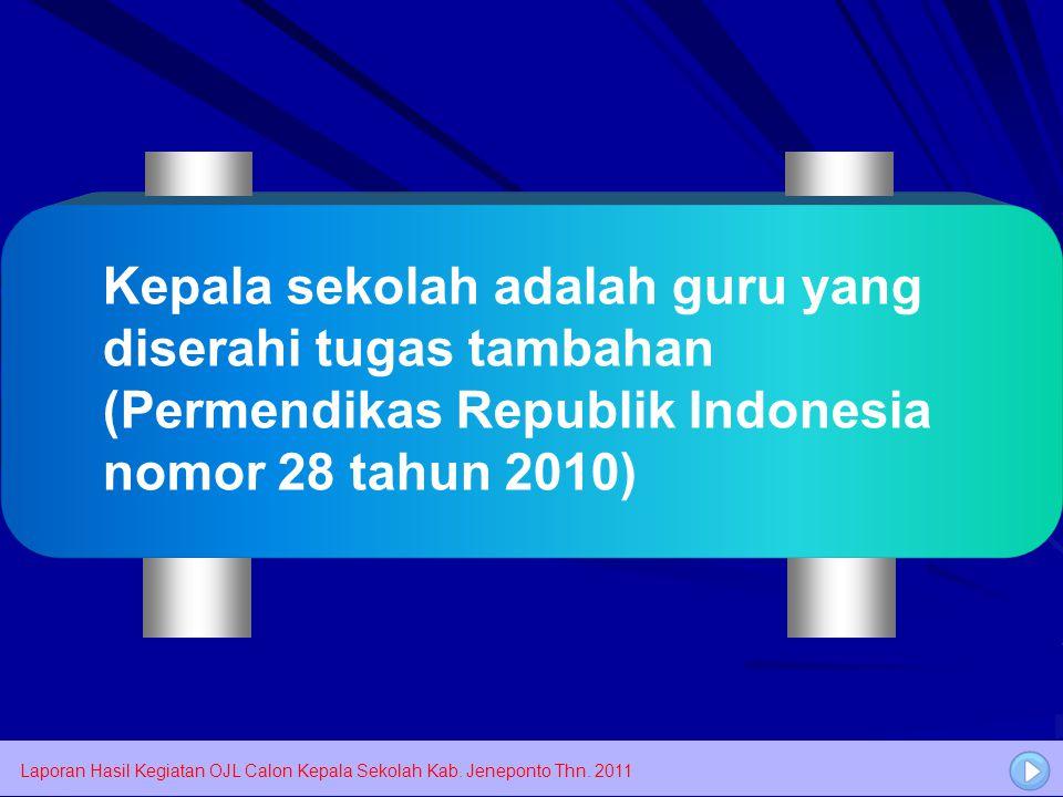 Kepala sekolah adalah guru yang diserahi tugas tambahan (Permendikas Republik Indonesia nomor 28 tahun 2010)