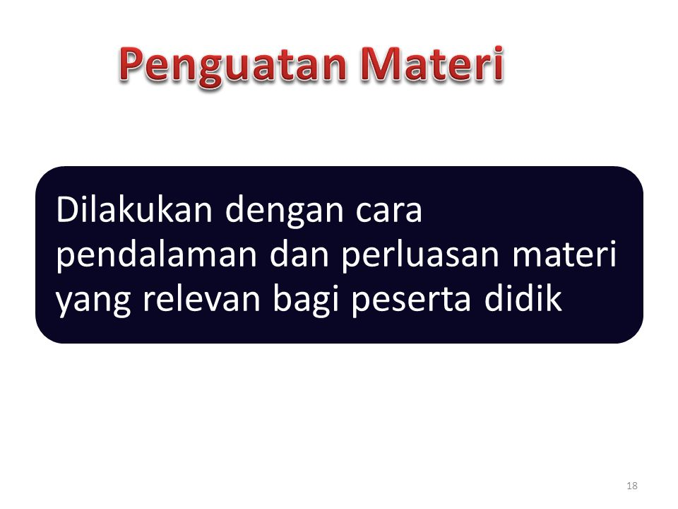 Penguatan Materi Dilakukan dengan cara pendalaman dan perluasan materi yang relevan bagi peserta didik.