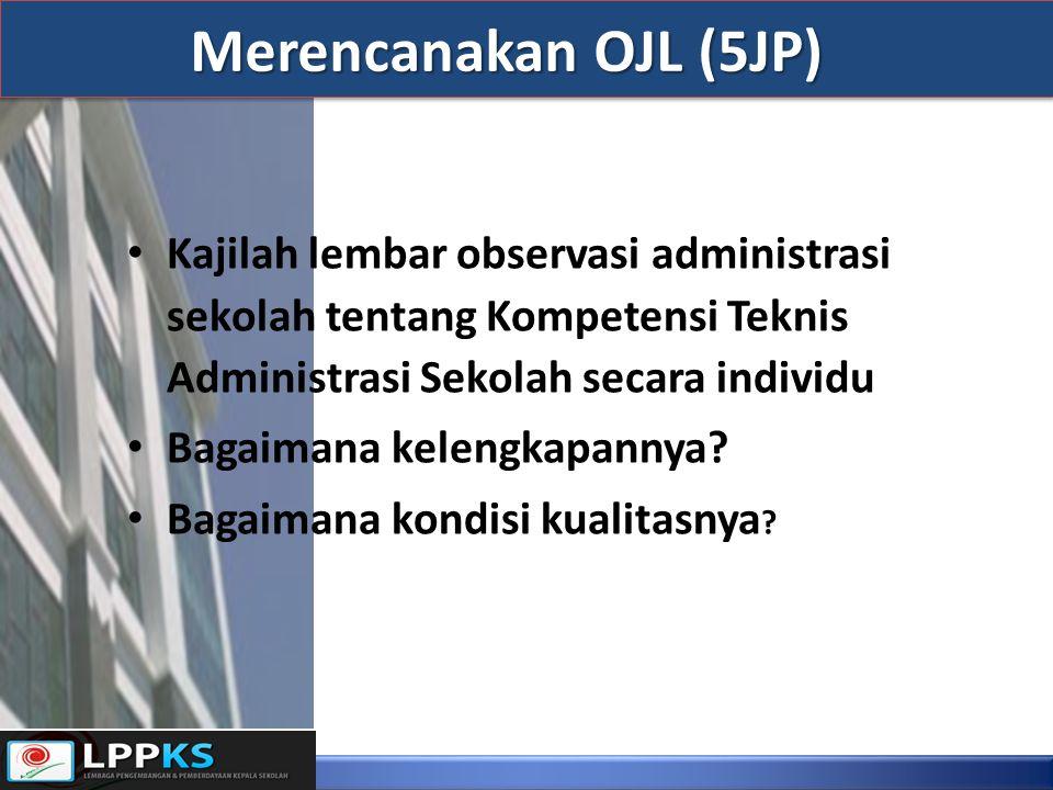 Merencanakan OJL (5JP) Kajilah lembar observasi administrasi sekolah tentang Kompetensi Teknis Administrasi Sekolah secara individu.