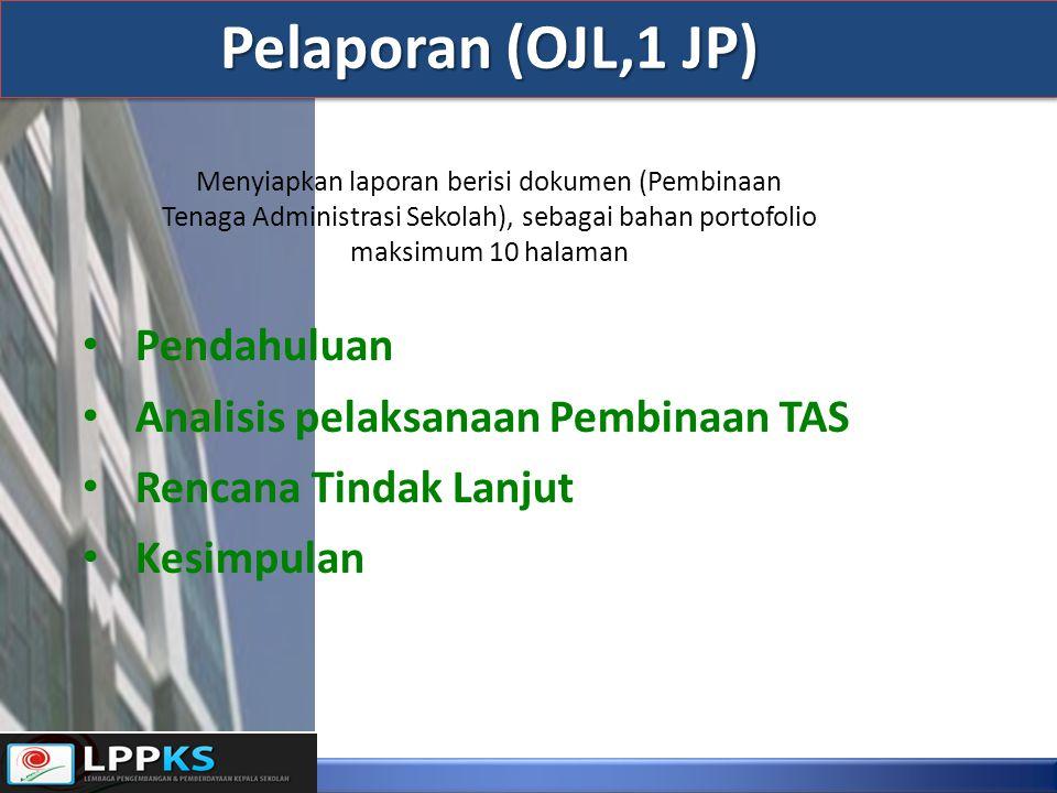 Pelaporan (OJL,1 JP) Menyiapkan laporan berisi dokumen (Pembinaan Tenaga Administrasi Sekolah), sebagai bahan portofolio maksimum 10 halaman.