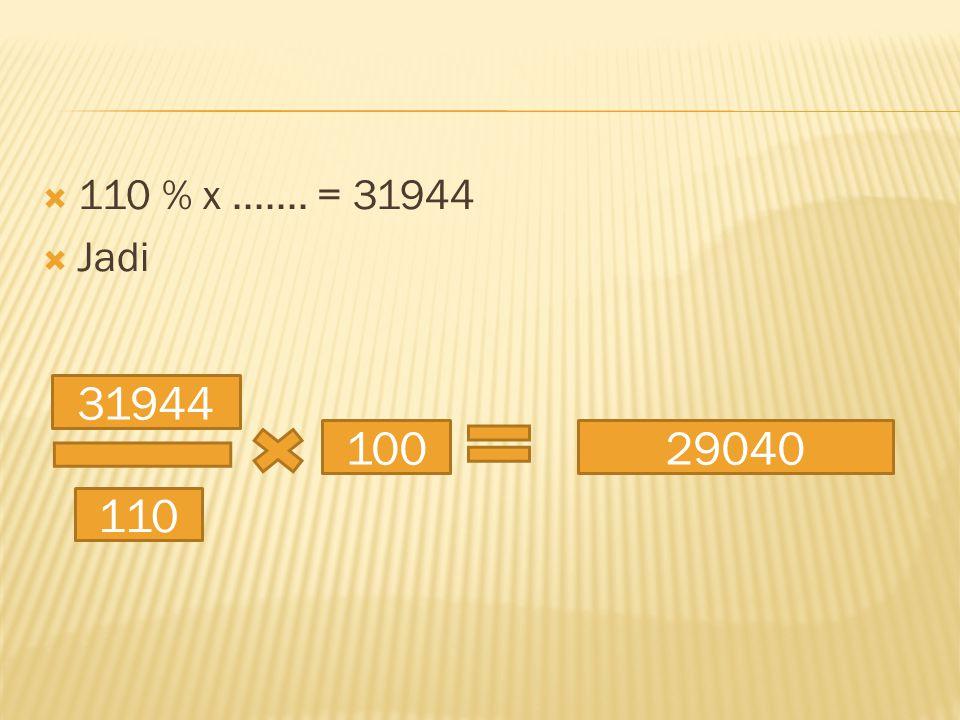 110 % x ....... = 31944 Jadi 31944 110 100 29040
