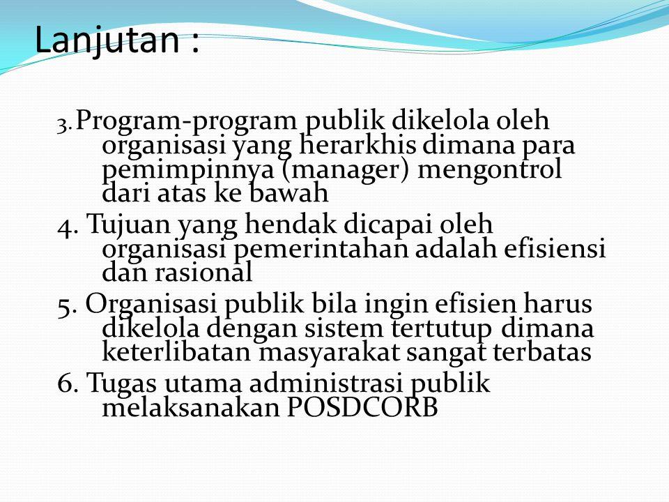 Lanjutan : 3. Program-program publik dikelola oleh organisasi yang herarkhis dimana para pemimpinnya (manager) mengontrol dari atas ke bawah.