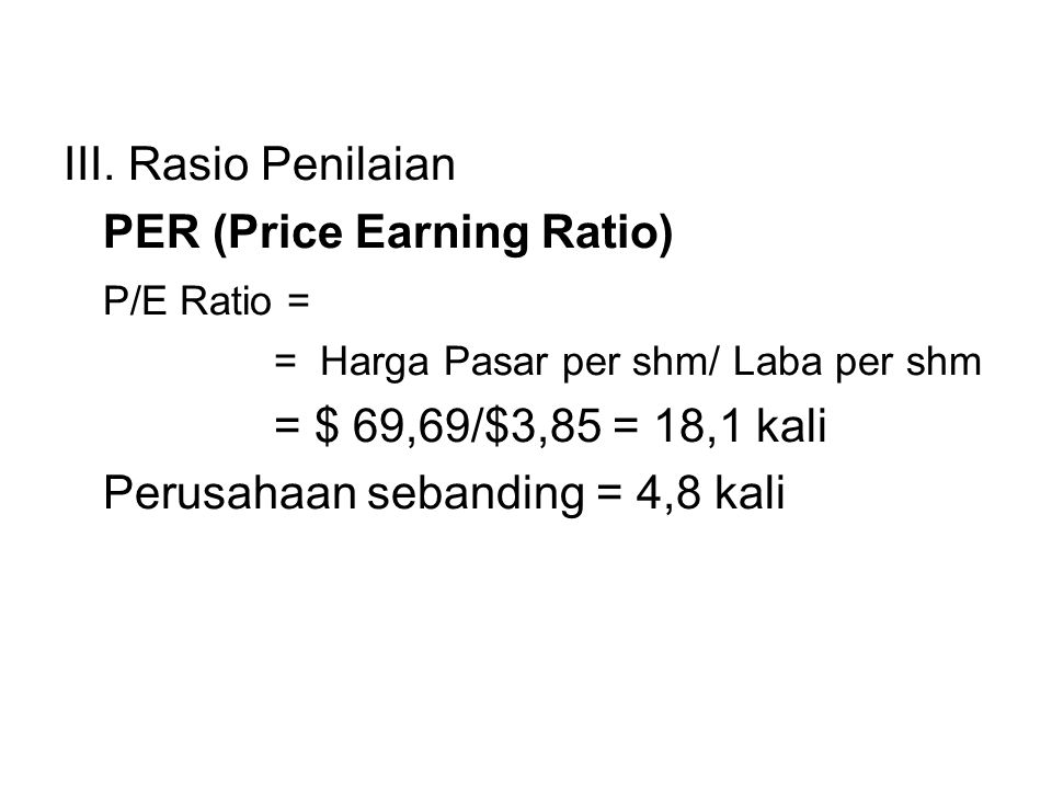 PER (Price Earning Ratio) P/E Ratio = = $ 69,69/$3,85 = 18,1 kali