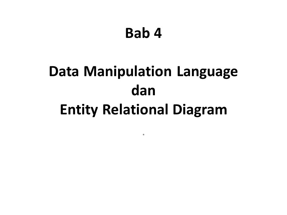 Bab 4 Data Manipulation Language dan Entity Relational Diagram
