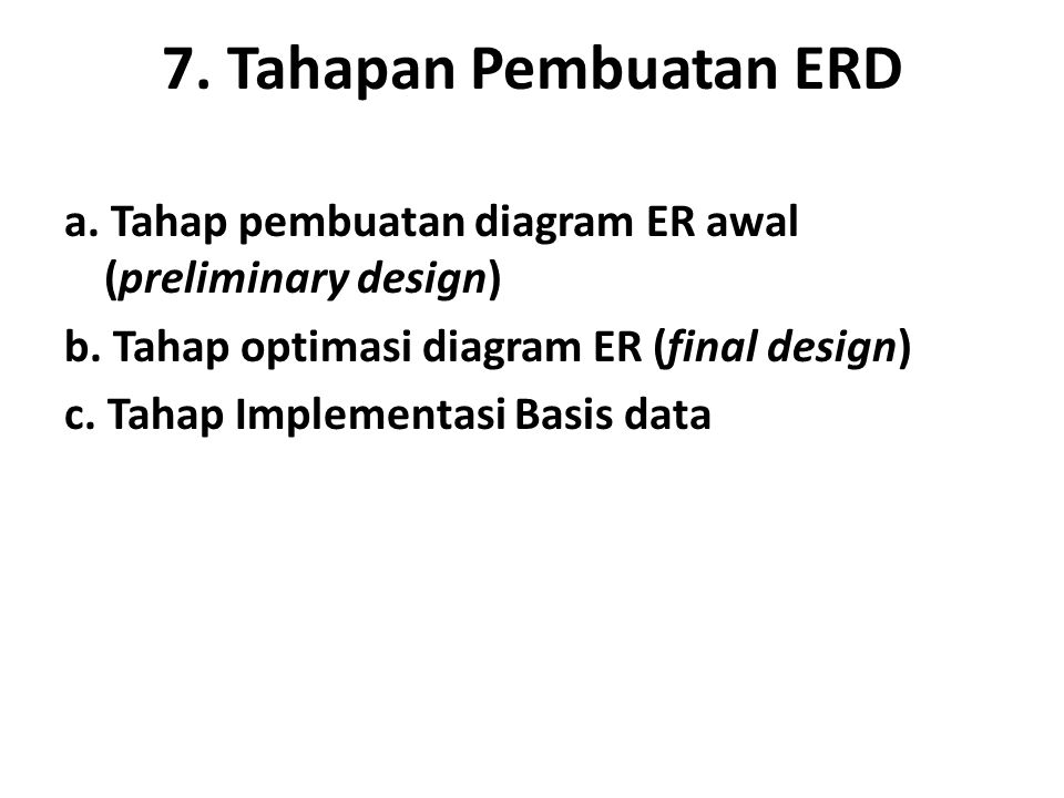 7. Tahapan Pembuatan ERD a. Tahap pembuatan diagram ER awal (preliminary design) b. Tahap optimasi diagram ER (final design)