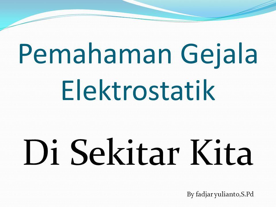 Pemahaman Gejala Elektrostatik