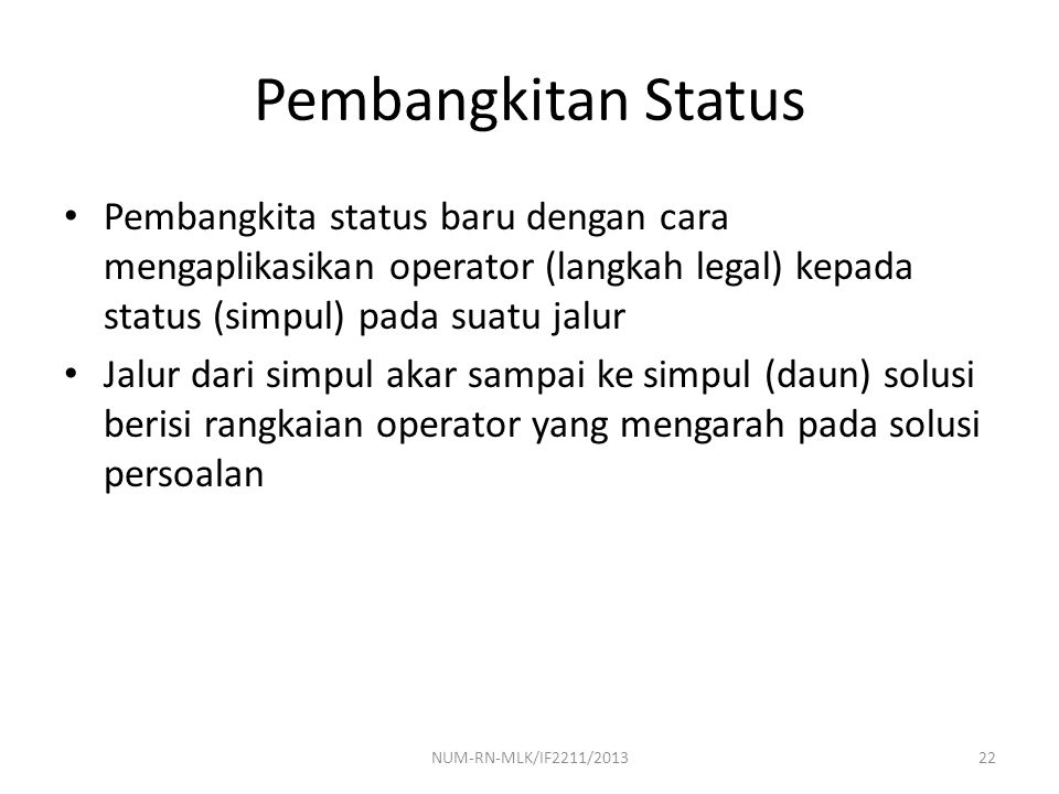 Pembangkitan Status Pembangkita status baru dengan cara mengaplikasikan operator (langkah legal) kepada status (simpul) pada suatu jalur.