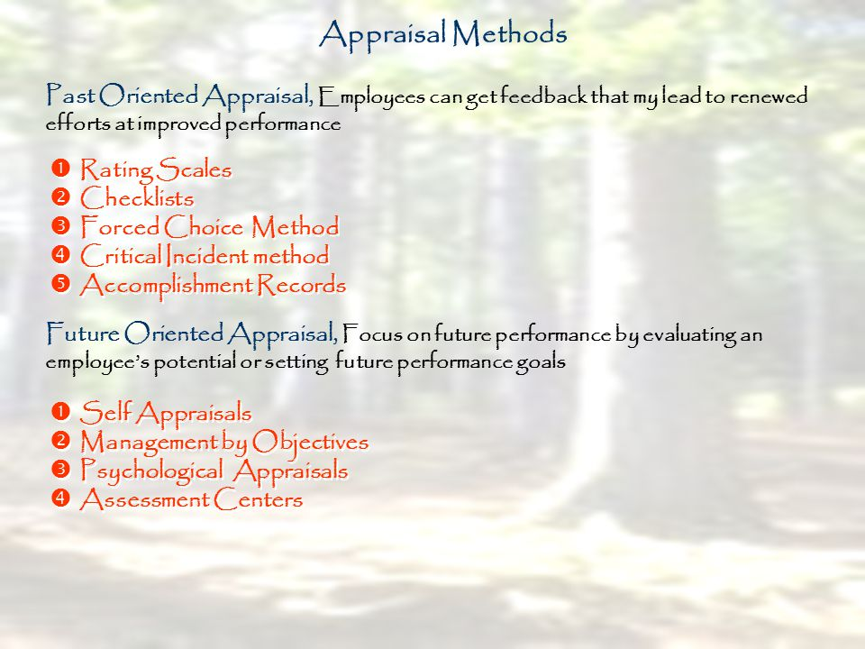 Appraisal Methods Past Oriented Appraisal, Employees can get feedback that my lead to renewed efforts at improved performance.
