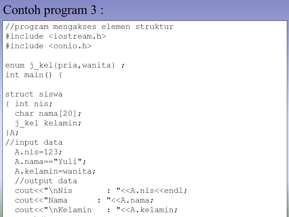 Contoh program 3 : //program mengakses elemen struktur