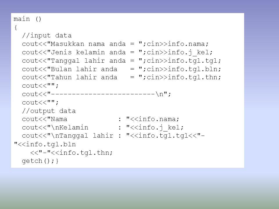 main () { //input data. cout<< Masukkan nama anda = ;cin>>info.nama; cout<< Jenis kelamin anda = ;cin>>info.j_kel;