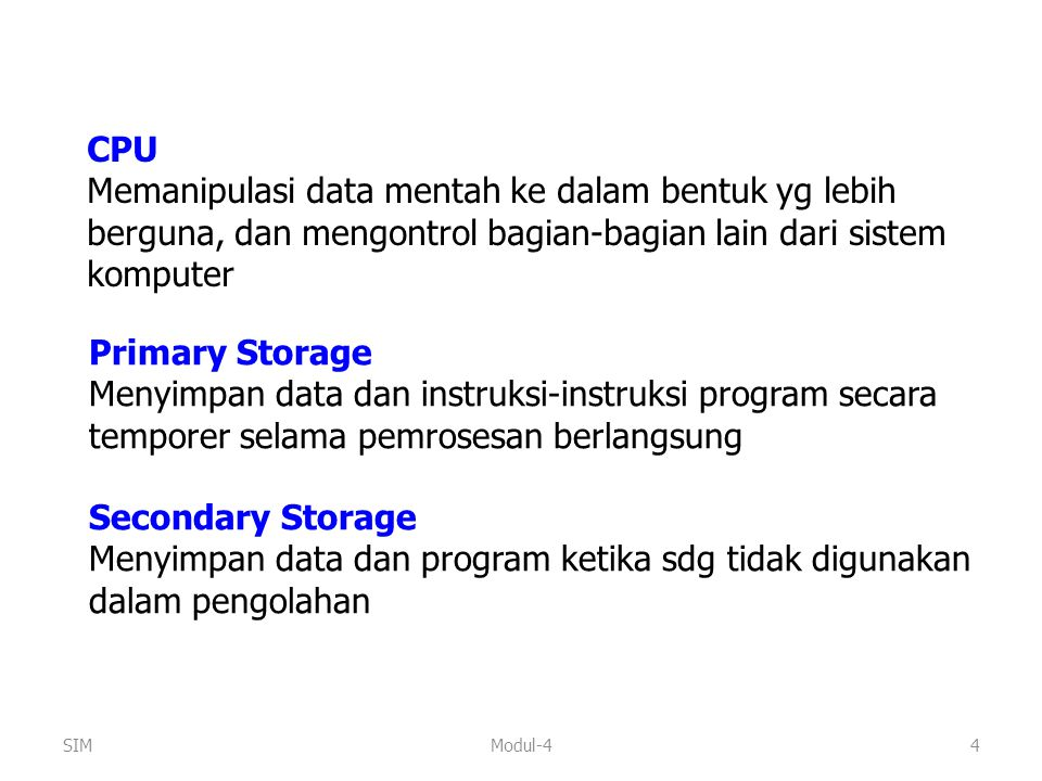 Menyimpan data dan program ketika sdg tidak digunakan dalam pengolahan