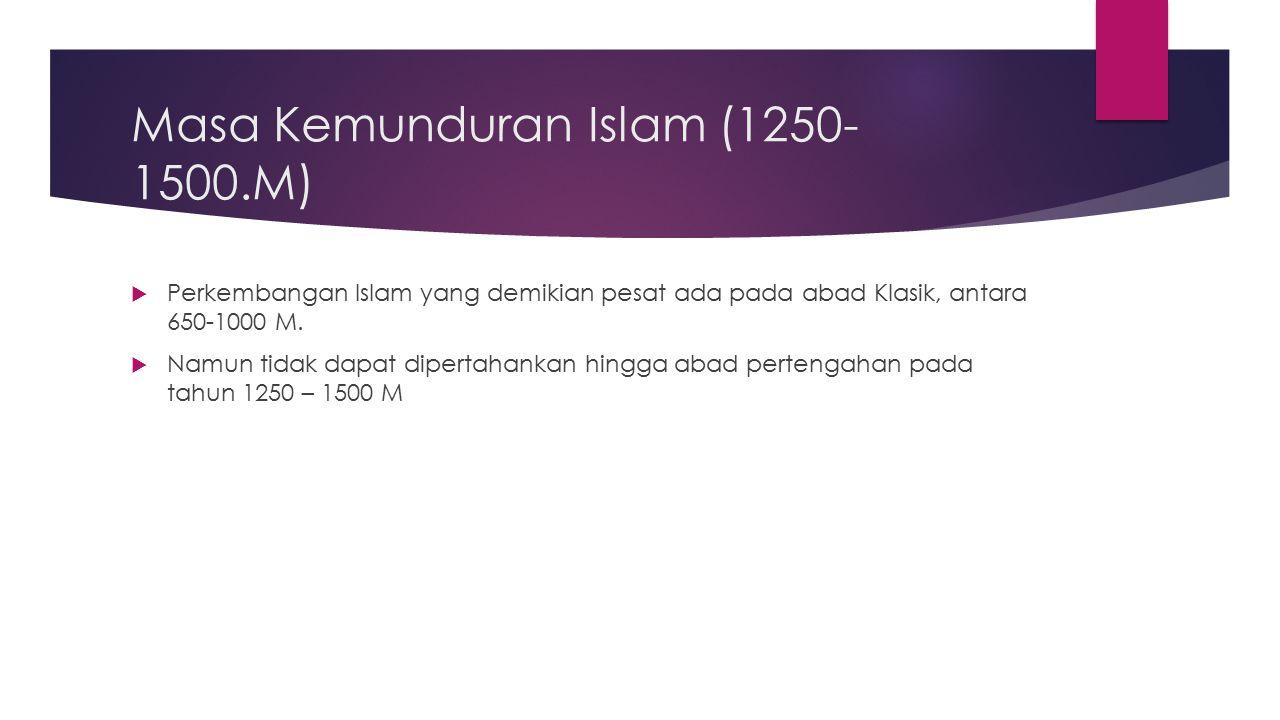 Masa Kemunduran Islam (1250-1500.M)