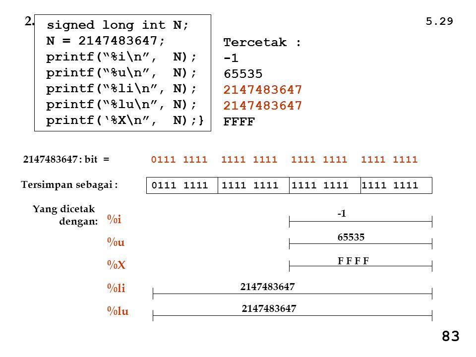 83 2. signed long int N; N = 2147483647; printf( %i\n , N); Tercetak :
