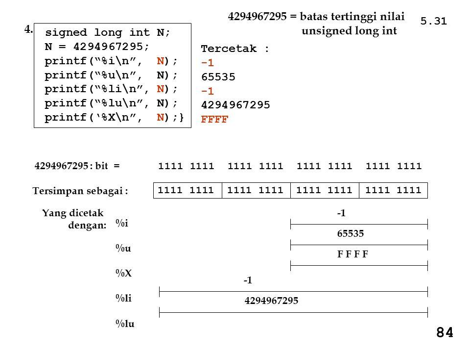 84 4294967295 = batas tertinggi nilai 5.31 unsigned long int 4.