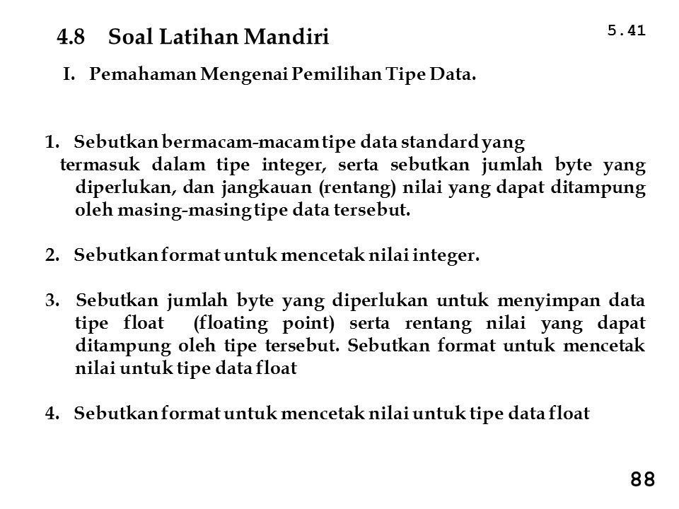 4.8 Soal Latihan Mandiri 88 I. Pemahaman Mengenai Pemilihan Tipe Data.