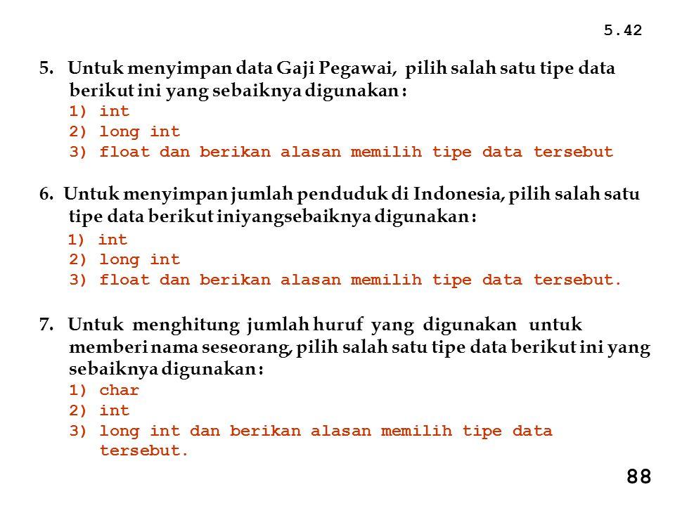 5.42 5. Untuk menyimpan data Gaji Pegawai, pilih salah satu tipe data berikut ini yang sebaiknya digunakan :