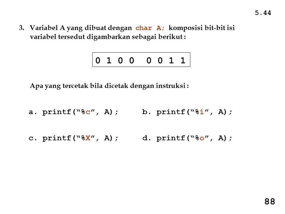 0 1 0 0 0 0 1 1 88 a. printf( %c , A); b. printf( %i , A);