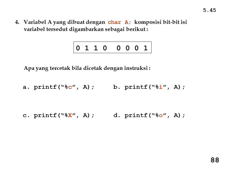 0 1 1 0 0 0 0 1 88 a. printf( %c , A); b. printf( %i , A);