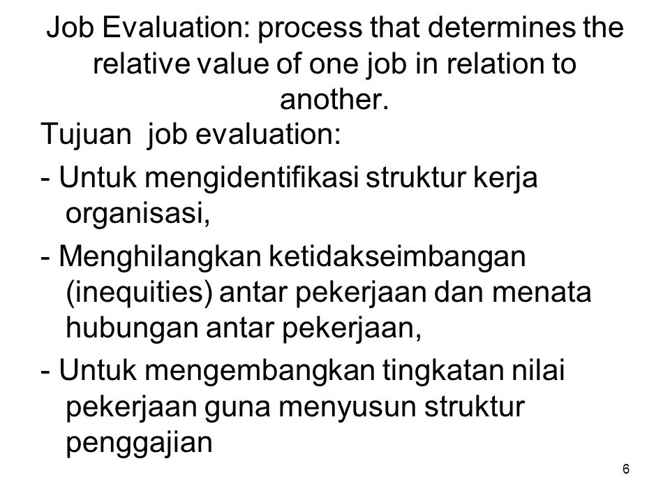 Job Evaluation: process that determines the relative value of one job in relation to another.