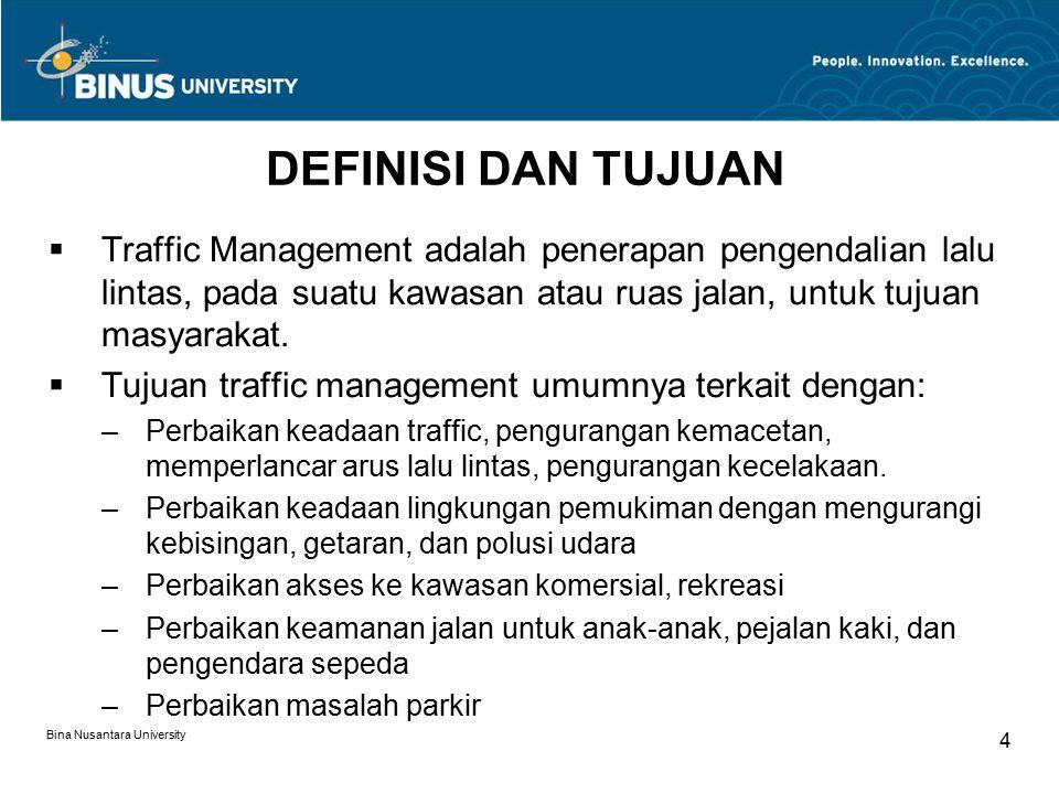 DEFINISI DAN TUJUAN Traffic Management adalah penerapan pengendalian lalu lintas, pada suatu kawasan atau ruas jalan, untuk tujuan masyarakat.