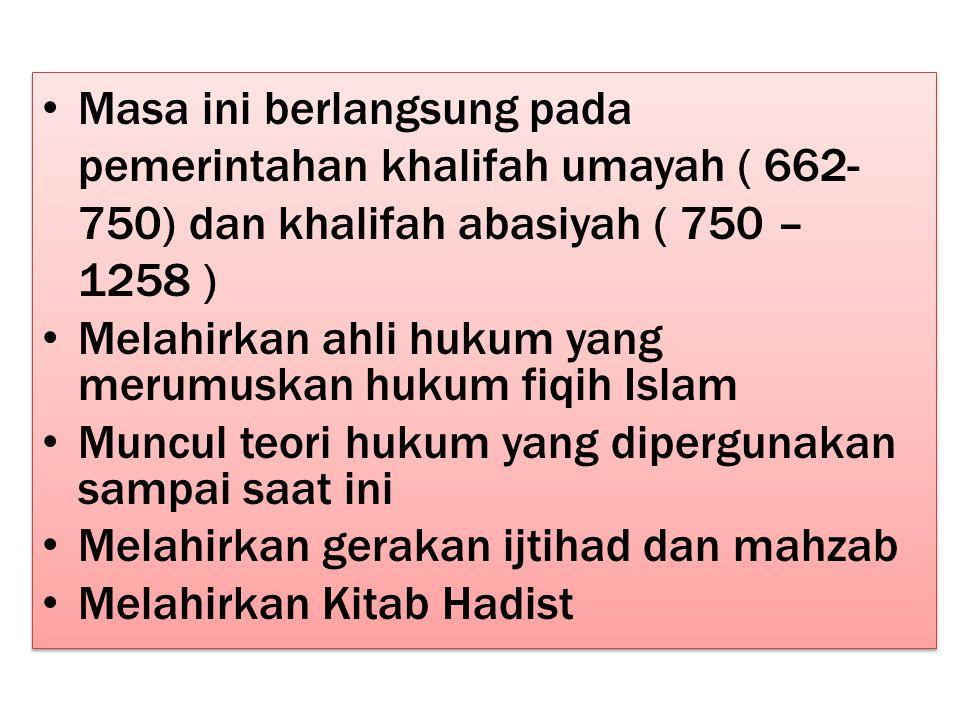 Masa ini berlangsung pada pemerintahan khalifah umayah ( 662-750) dan khalifah abasiyah ( 750 – 1258 )