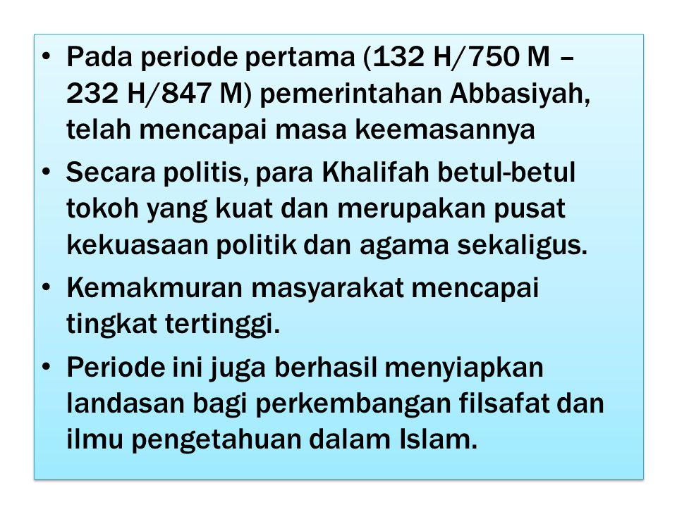 Pada periode pertama (132 H/750 M – 232 H/847 M) pemerintahan Abbasiyah, telah mencapai masa keemasannya