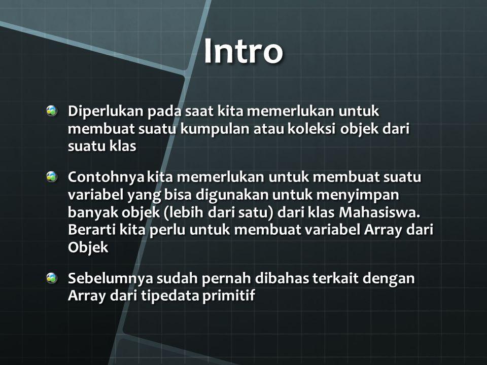 Intro Diperlukan pada saat kita memerlukan untuk membuat suatu kumpulan atau koleksi objek dari suatu klas.