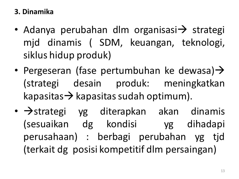 3. Dinamika Adanya perubahan dlm organisasi strategi mjd dinamis ( SDM, keuangan, teknologi, siklus hidup produk)