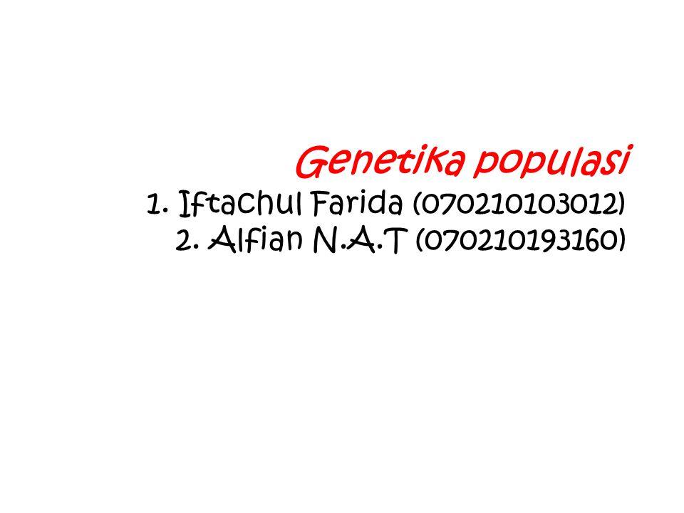 Genetika populasi 1. Iftachul Farida (070210103012) 2. Alfian N. A
