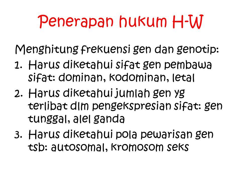 Penerapan hukum H-W Menghitung frekuensi gen dan genotip:
