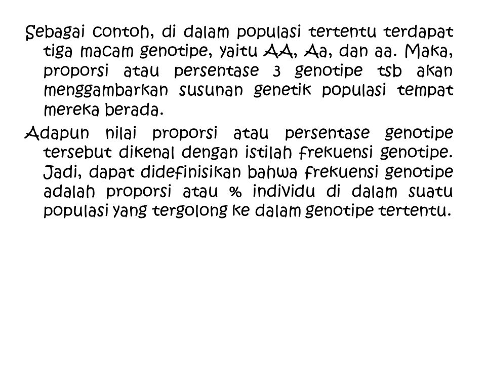 Sebagai contoh, di dalam populasi tertentu terdapat tiga macam genotipe, yaitu AA, Aa, dan aa.