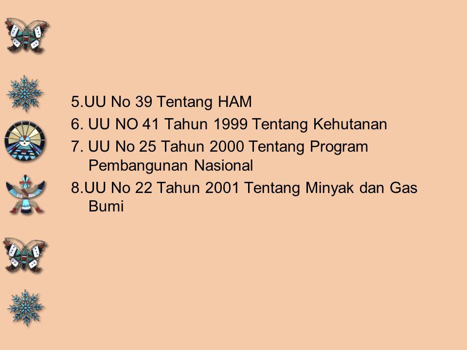 5. UU No 39 Tentang HAM 6. UU NO 41 Tahun 1999 Tentang Kehutanan 7