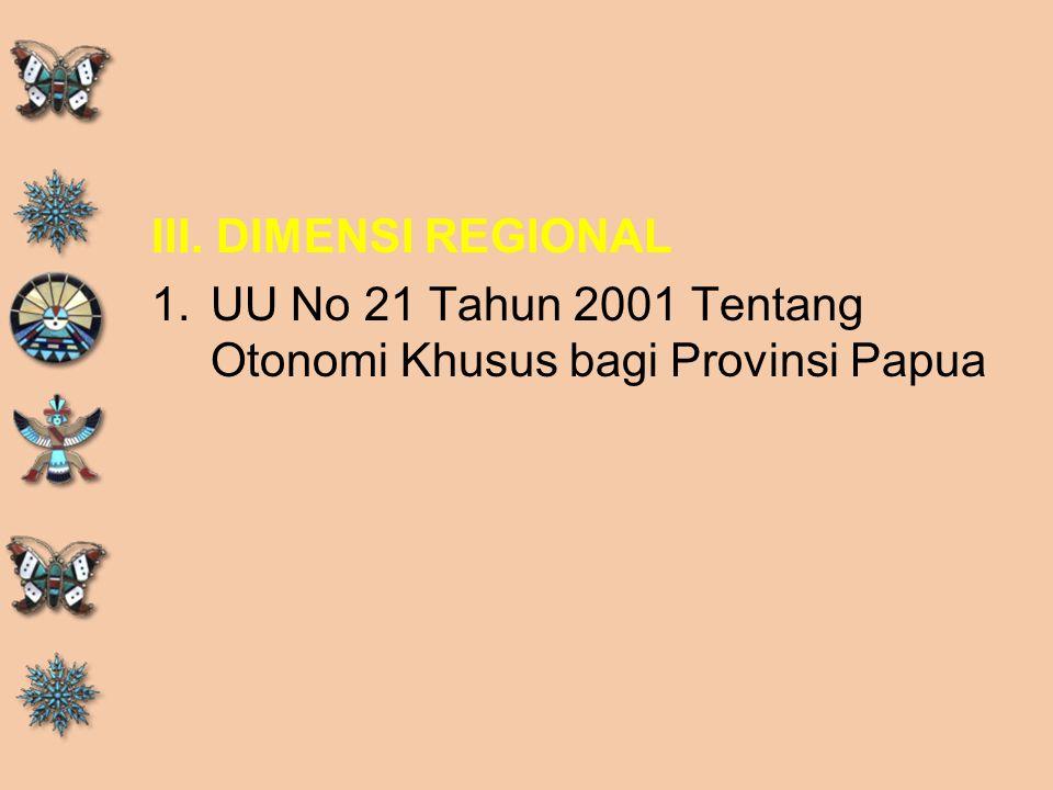 III. DIMENSI REGIONAL UU No 21 Tahun 2001 Tentang Otonomi Khusus bagi Provinsi Papua