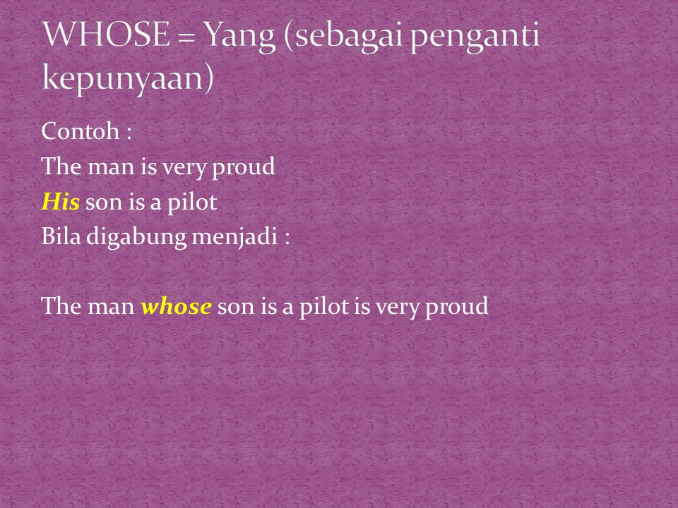 WHOSE = Yang (sebagai penganti kepunyaan)