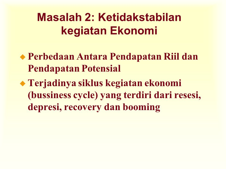 Masalah 2: Ketidakstabilan kegiatan Ekonomi