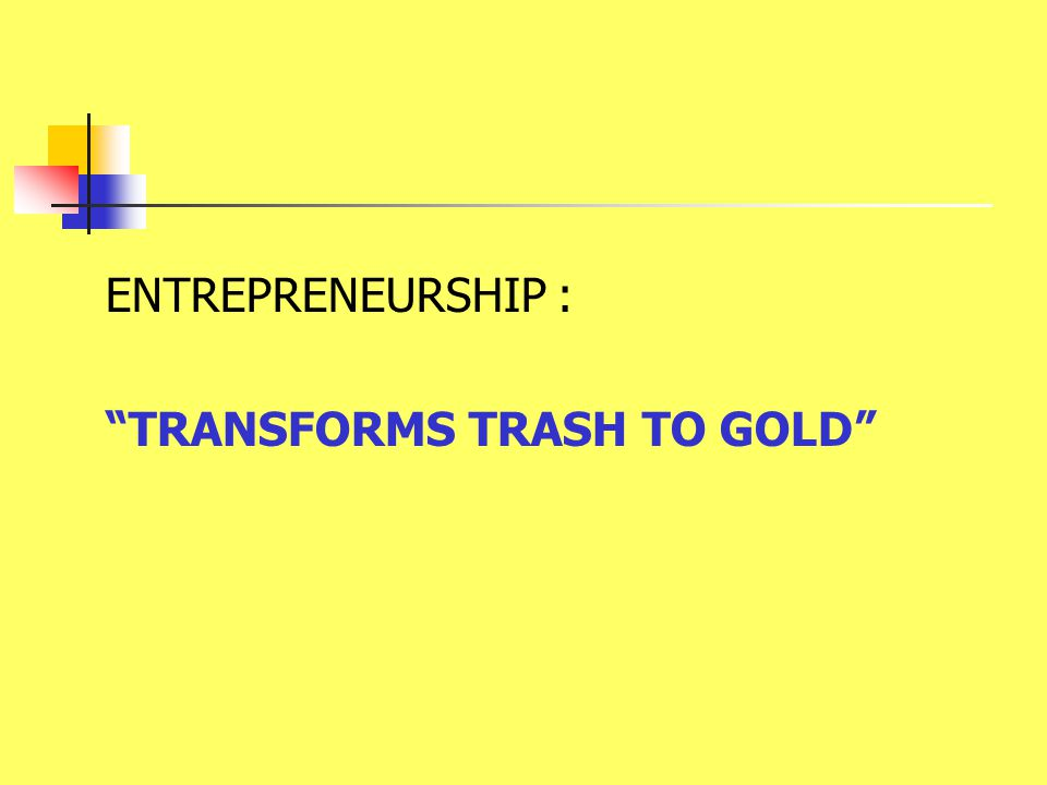 ENTREPRENEURSHIP : TRANSFORMS TRASH TO GOLD