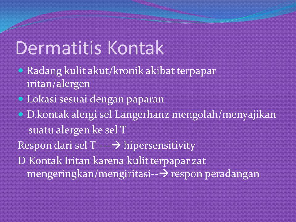 Dermatitis Kontak Radang kulit akut/kronik akibat terpapar iritan/alergen. Lokasi sesuai dengan paparan.