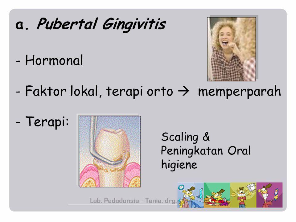 a. Pubertal Gingivitis - Hormonal
