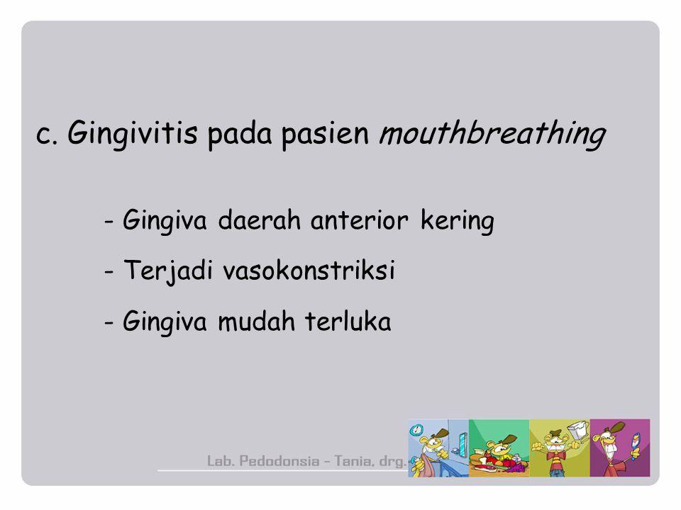 c. Gingivitis pada pasien mouthbreathing